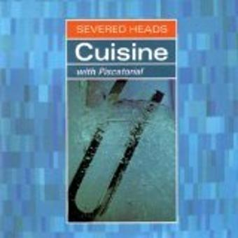 Severed Heads – Cuisine/Piscatorial (US Import)