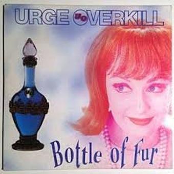 Urge Overkill – Bottle Of Fur/ 3 Titres-2live