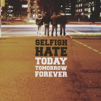 Selfish Hate – Today Tomorrow Forever