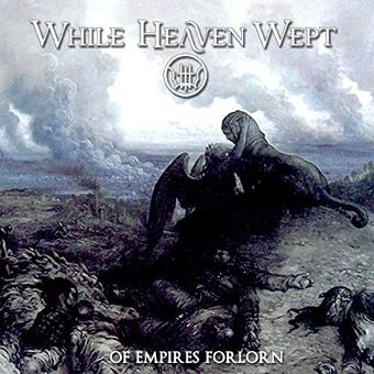 While Heaven Wept – Of Empires Forlorn (Ltd. Edition Re-issue)