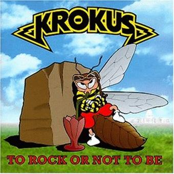 Krokus – To Rock Or Not to Be