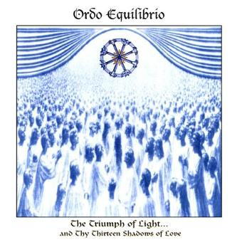 Ordo Equilibrio – Triumph of Light and Thy 13 Sh