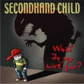 Secondhand Child – What Do You Live For?