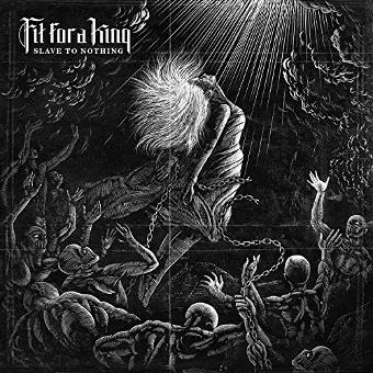 Fit for a King – Slave to Nothing