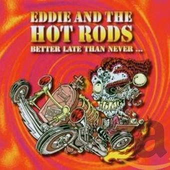Eddie & The Hot Rods – Better Late Than Never...