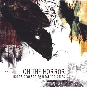 Oh the Horror – Hands Pressed Against the Glas