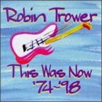 Robin Trower – This Was Now'74-'98