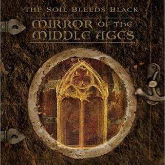 Soil Bleeds Black – Mirror of the Middle Ages