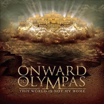 Onward to Olympas – This World Is Not My Home