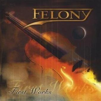 Felony – First Works