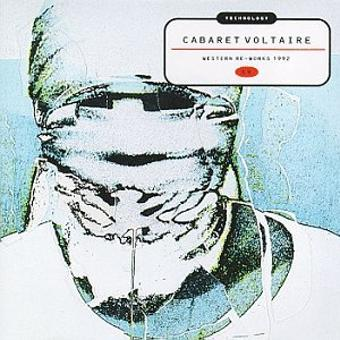 Cabaret Voltaire – Technology:Western Re-Works 92