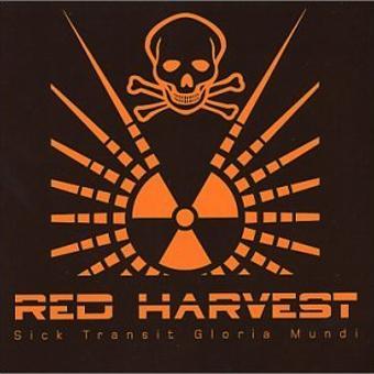 Red Harvest – Sick Transit Gloria Mundi