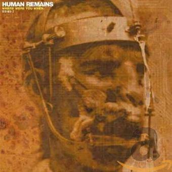 Human Remains – Where Were You When...