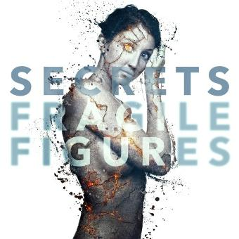 Secrets – Fragile Figures