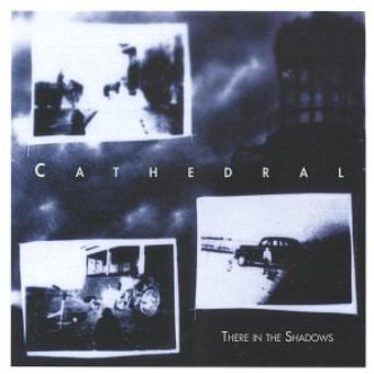 Cathedral – There in the Shadows