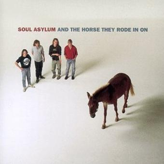 Soul Asylum – And The Horse They Rode In On
