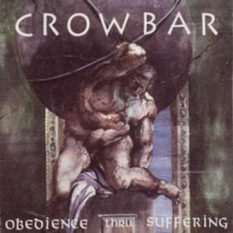 Crowbar – Obedience Thru Suff