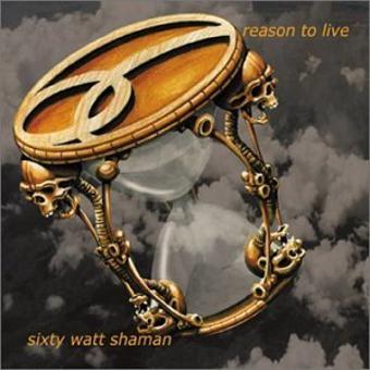 Sixty Watt Shaman – Reason to Live