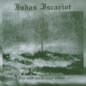 Judas Iscariot – The Cold Earth Slept Below...