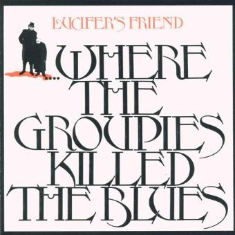 Lucifer's Friend – Where the Groupies Killed the Blues
