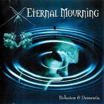 Eternal Mourning – Delusion & Dementia