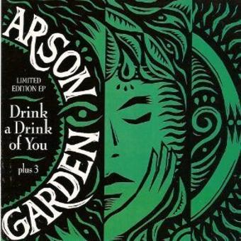 Arson Garden – Arson Garden, Drink a Drink of You, Plus 3 (UK Import)
