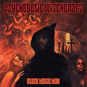 Psychedelic Witchcraft – Black Magic Man