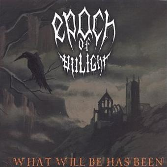 Epoch of Unlight – What Will Be Has Been
