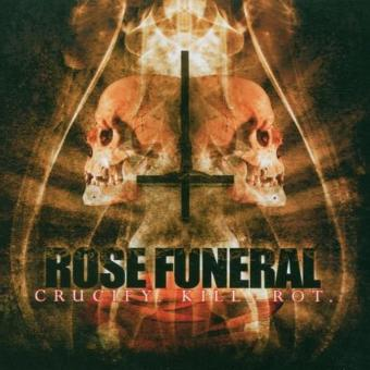 Rose Funeral – Crucify Kill Rot