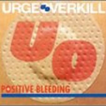 Urge Overkill – Positive Bleeding