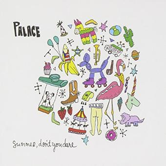 Palace – Summer,Don't You Dare