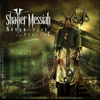 Shatter Messiah – Never to Play the Servant