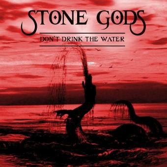 Stone Gods – Don't Drink the Water