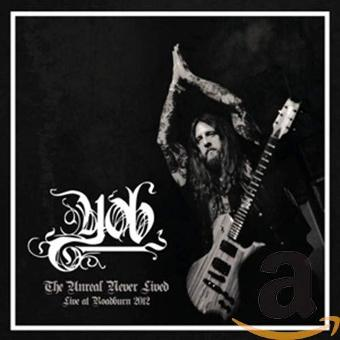 Yob – The Unreal Never Lived-Live at Roadburn 2012 (Re