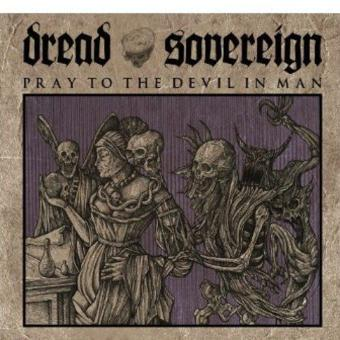 Dread Sovereign – Pray to the Devil in Man (Digipack)