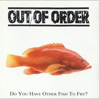 Out of Order – Do You Have Other Fish To Fry