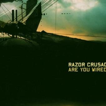 Razor Crusade – Are You Wired?