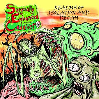 Surgically Enhanced Cadaver – Realms of Isolation and Decay