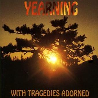 Yearning – With Tragedies Adorned