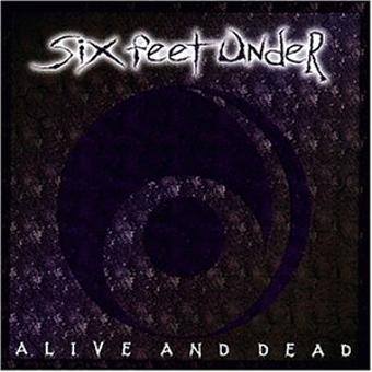 Six Feet Under – Alive and Dead