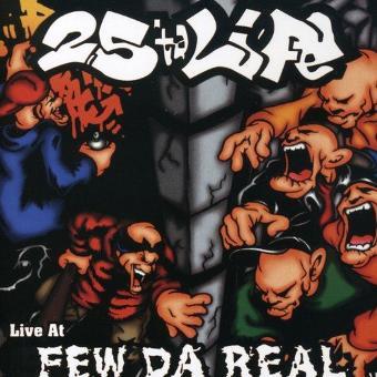 25 ta Life – Live at Few Da Real
