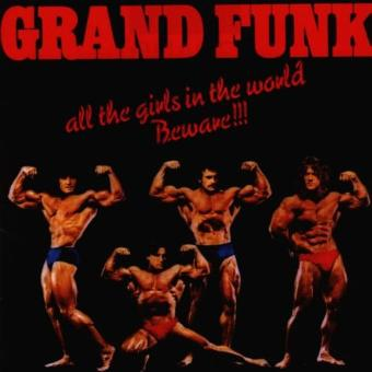 Grand Funk Railroad – All the Girls in the World Beware!!!