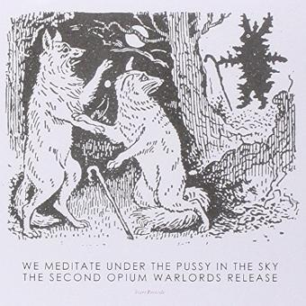 Opium Warlords – We Meditate Under the Pussy in the