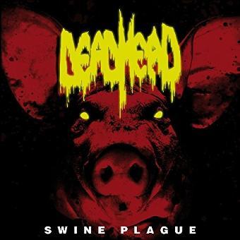 Dead Head – Swine Plague