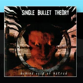 Single Bullet Theory – Behind Eyes Of Hatred