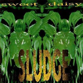 Sludge – Sweet Daisy