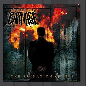 Silence The Carnage – The Ruination Of Man
