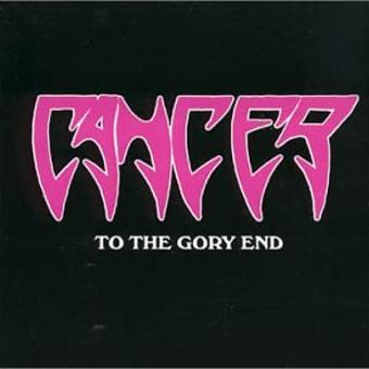 Cancer – To the Gory End (US Import)