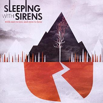 Sleeping with Sirens – With Ears to See and Eyes to Hear