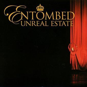 Entombed – Unreal Estate